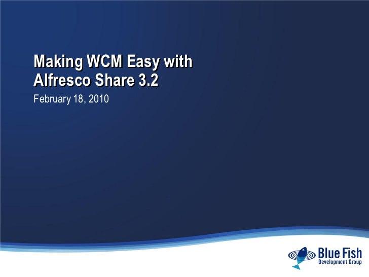 Making WCM Easy with Alfresco Share 3.2 February 18, 2010