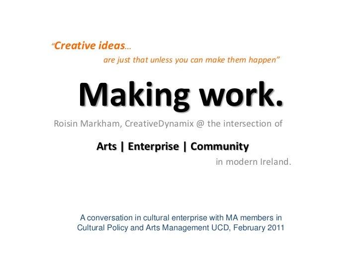 Making work. UCD Lecture, Roisin Markham