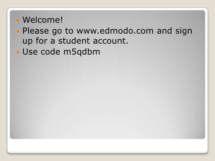 Welcome! <br />Please go to www.edmodo.com and sign up for a student account.<br />Use code m5qdbm<br />