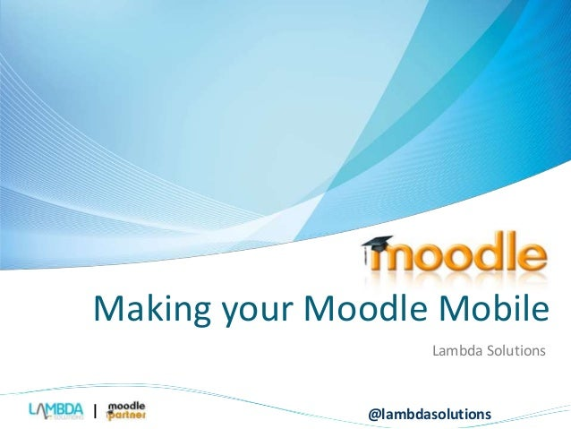 Making your Moodle Mobile  Lambda Solutions  @lambdasolutions