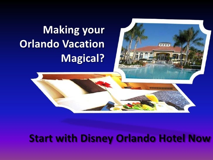 Making your Orlando Vacation Magical? <br />Start with Disney Orlando Hotel Now<br />