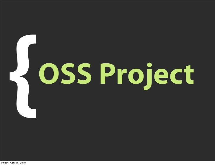 {                    OSS Project  Friday, April 16, 2010