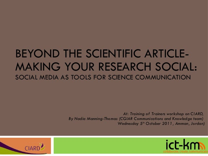 BEYOND THE SCIENTIFIC ARTICLE-MAKING YOUR RESEARCH SOCIAL: SOCIAL MEDIA AS TOOLS FOR SCIENCE COMMUNICATION At: Training of...