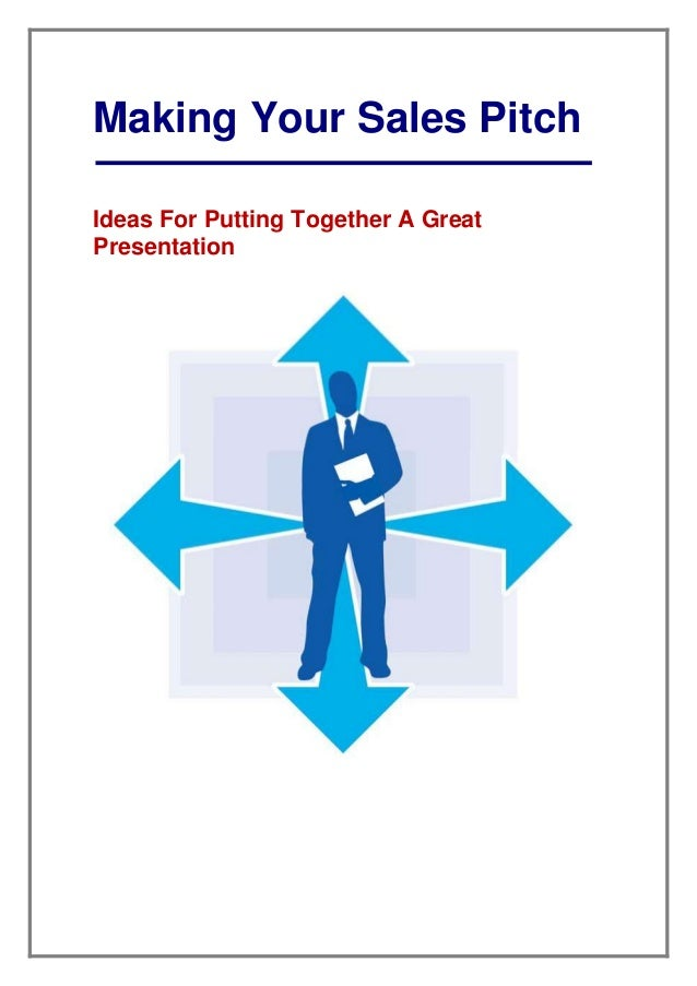 Making Your Sales Pitch Ideas For Putting Together A Great Presentation