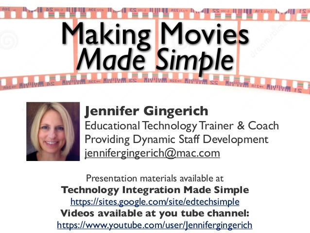 Making MoviesMade SimplePresentation materials available atTechnology Integration Made Simplehttps://sites.google.com/site...