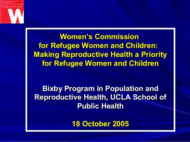 Women's CommissionWomen's Commission for Refugee Women and Children:for Refugee Women and Children: Making Reproductive He...