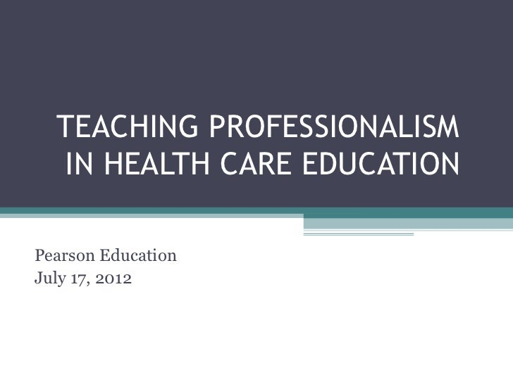 """professionalism in the health field essay Nowadays, the word """"professionalism"""" is a popular issue at the leading edge of entire healthcare professions especially in the field of."""