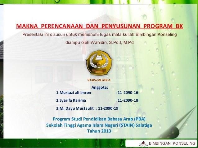 MAKNA PERENCANAAN DAN PENYUSUNAN PROGRAM BK Presentasi ini disusun untuk memenuhi tugas mata kuliah Bimbingan Konseling   ...