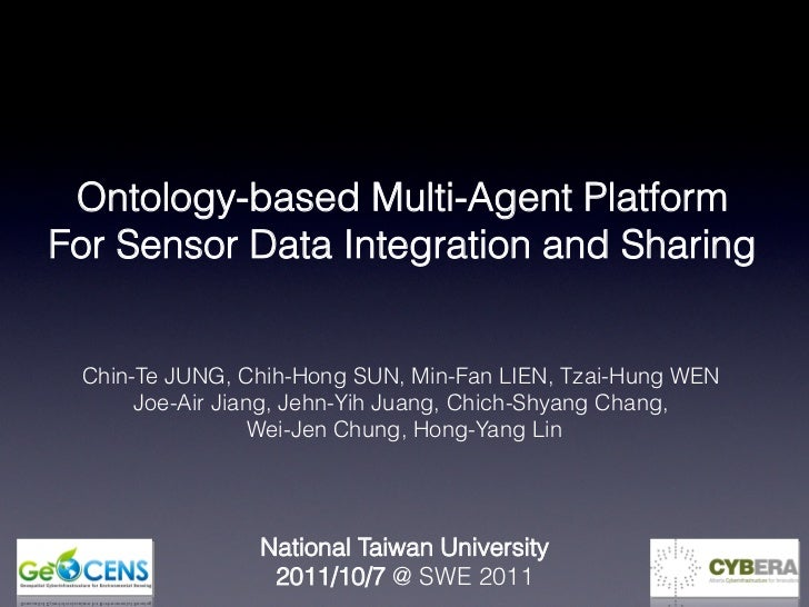 Ontology-based Multi-Agent PlatformFor Sensor Data Integration and Sharing Chin-Te JUNG, Chih-Hong SUN, Min-Fan LIEN, Tzai...