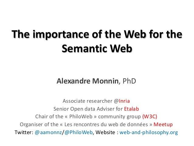 The importance of the Web for the Semantic Web Alexandre Monnin, PhD Associate researcher @Inria Senior Open data Adviser ...