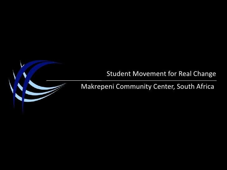 Student Movement for Real Change<br />Makrepeni Community Center, South Africa<br />