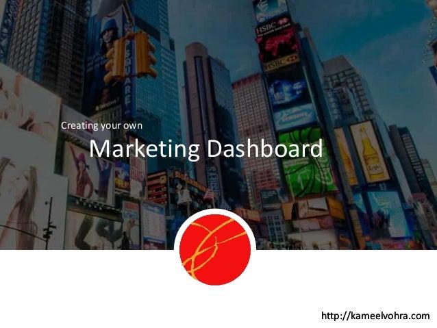 http://kameelvohra.com Marketing Dashboard Creating your own http://kameelvohra.com