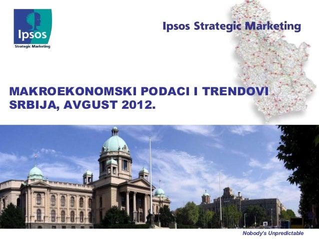 MAKROEKONOMSKI PODACI I TRENDOVISRBIJA, AVGUST 2012.                            Nobody's Unpredictable