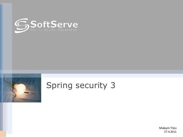 Spring security 3                    Maksym Titov                       27.4.2011