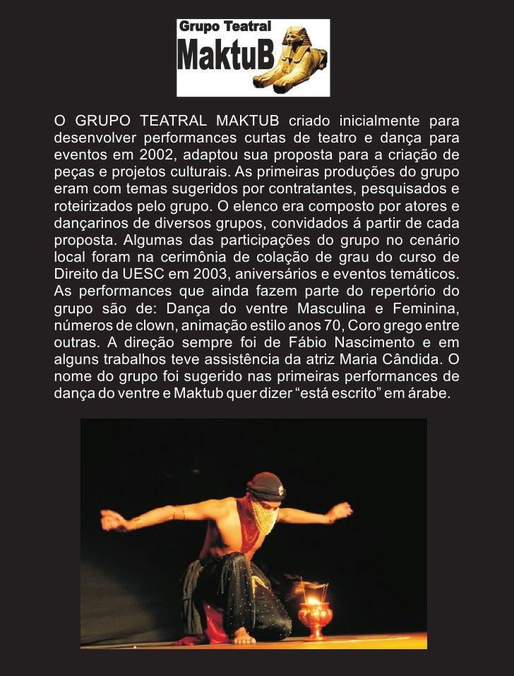 O GRUPO TEATRAL MAKTUB criado inicialmente paradesenvolver performances curtas de teatro e dança paraeventos em 2002, adap...