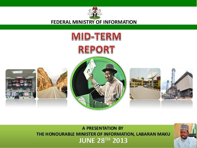 FEDERAL MINISTRY OF INFORMATION A PRESENTATION BY THE HONOURABLE MINISTER OF INFORMATION, LABARAN MAKU JUNE 28TH 2013 1