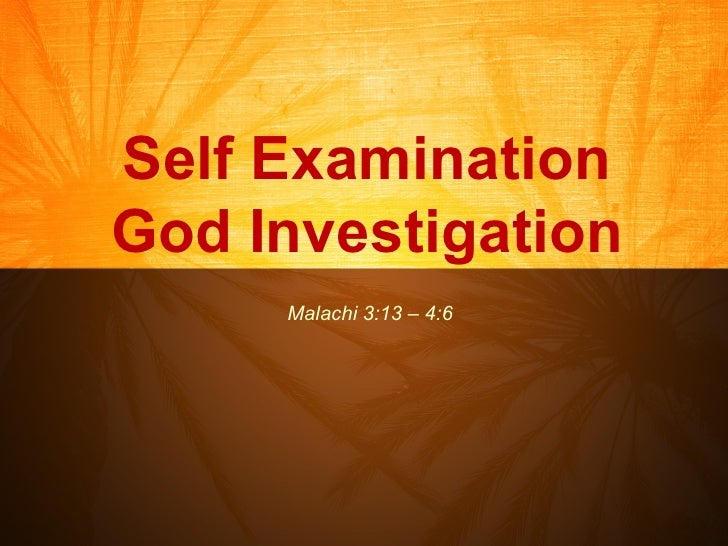 Self Examination God Investigation Malachi 3:13 – 4:6