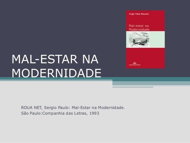 MAL-ESTAR NA MODERNIDADE ROUA NET, Sergio Paulo: Mal-Estar na Modernidade. São Paulo:Companhia das Letras, 1993