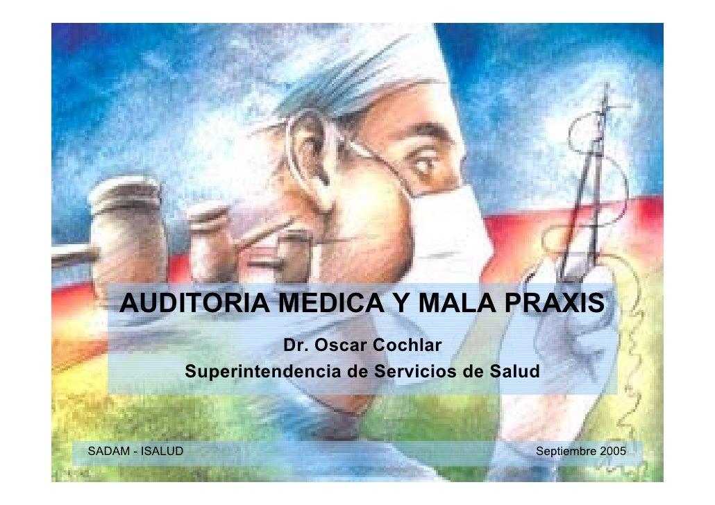 AUDITORIA MEDICA Y MALA PRAXIS                            Dr. Oscar Cochlar                  Superintendencia de Servicios...