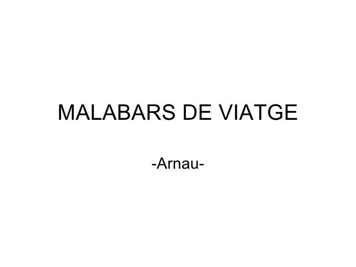 MALABARS DE VIATGE -Arnau-