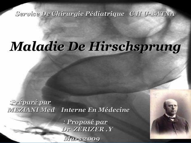 Service De Chirurgie Pédiatrique C H U-BATNA  Maladie De Hirschsprung  :Préparé par MEZIANI Med Interne En Médecine : Prop...