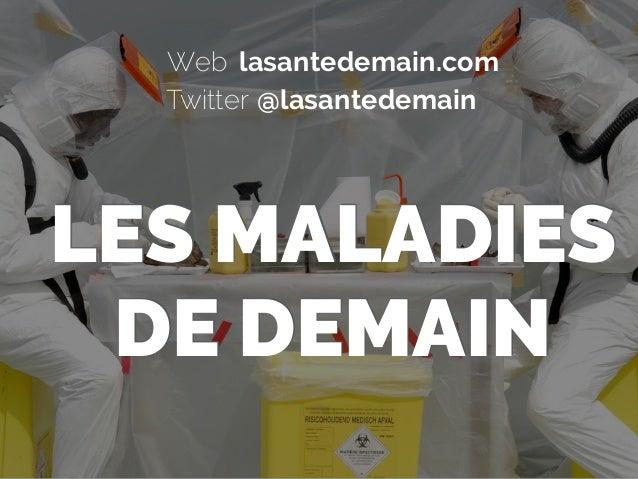 lasantedemain.comWeb @lasantedemainTwitter LES MALADIES  DE DEMAIN