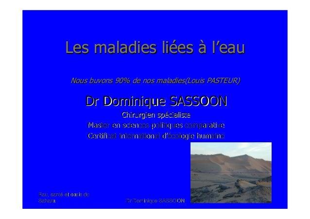 Eau, santEau, santéé et oasis duet oasis duSaharaSahara .Dr Dominique SASSOON..Dr Dominique SASSOON.Les maladies liLes mal...