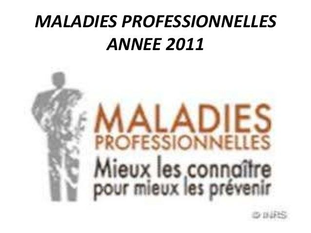 MALADIES PROFESSIONNELLES ANNEE 2011