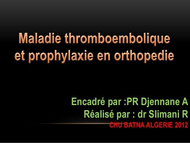 Encadré par :PR Djennane A Réalisé par : dr Slimani R CHU BATNA ALGERIE 2012