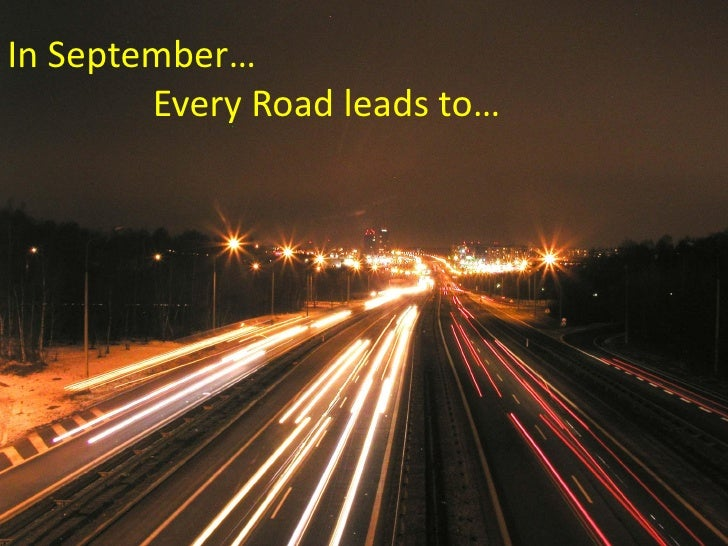 In September…         Every Road leads to…