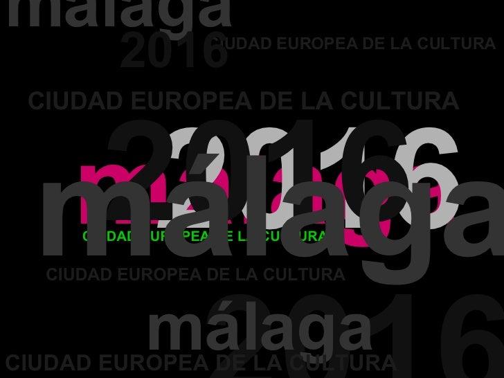 málaga CIUDAD EUROPEA DE LA CULTURA 2016 2016 málaga málaga CIUDAD EUROPEA DE LA CULTURA CIUDAD EUROPEA DE LA CULTURA 2016...