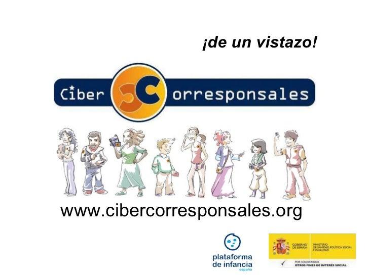 ¡de un vistazo! www.cibercorresponsales.org