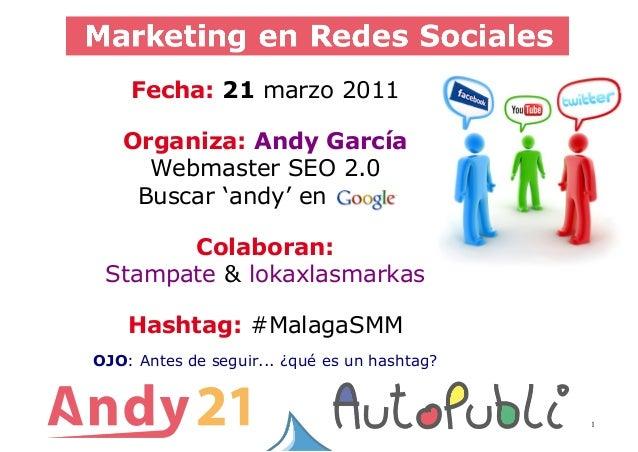 1Fecha: 21 marzo 2011Organiza: Andy GarcíaWebmaster SEO 2.0Buscar 'andy' en -Colaboran:Stampate & lokaxlasmarkasHashtag: #...
