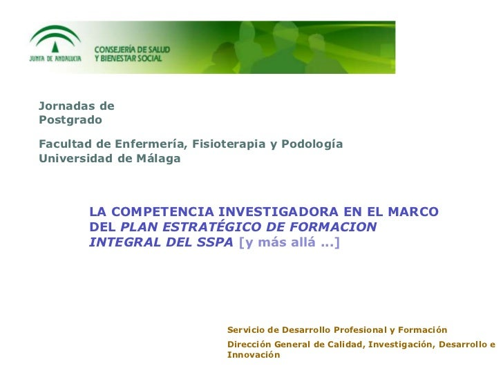 Jornadas dePostgradoFacultad de Enfermería, Fisioterapia y PodologíaUniversidad de Málaga       LA COMPETENCIA INVESTIGADO...