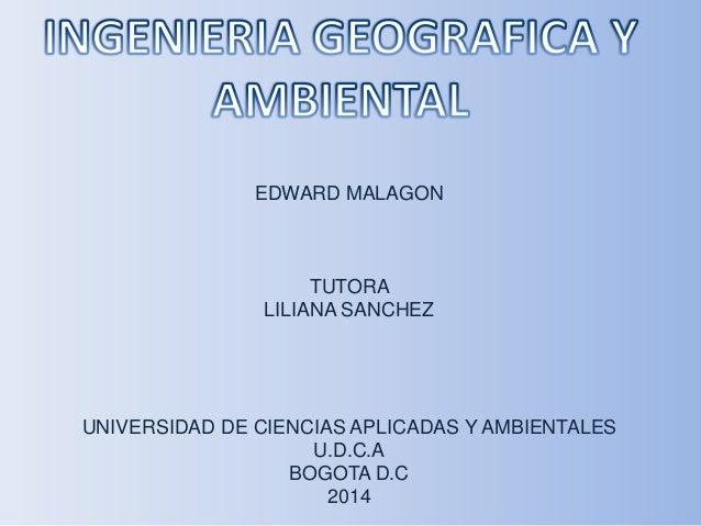 EDWARD MALAGON TUTORA LILIANA SANCHEZ UNIVERSIDAD DE CIENCIAS APLICADAS Y AMBIENTALES U.D.C.A BOGOTA D.C 2014