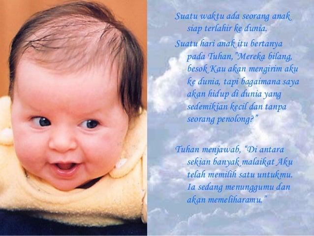 """Suatu waktu ada seorang anak siap terlahir ke dunia. Suatu hari anak itu bertanya pada Tuhan,""""Mereka bilang, besok Kau aka..."""