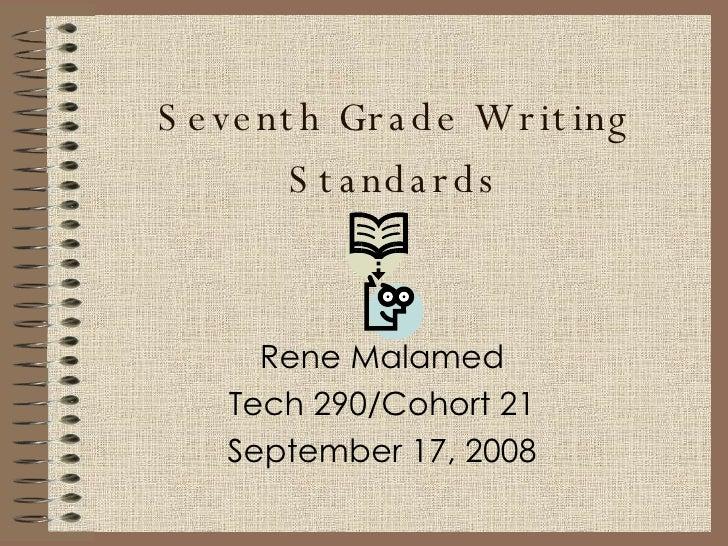 Seventh Grade Writing Standards Rene Malamed Tech 290/Cohort 21 September 17, 2008