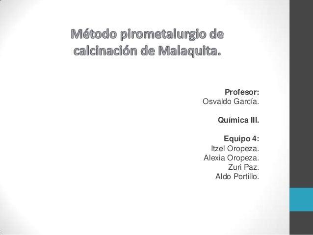 Profesor:Osvaldo García.    Química III.      Equipo 4:  Itzel Oropeza.Alexia Oropeza.        Zuri Paz.    Aldo Portillo.