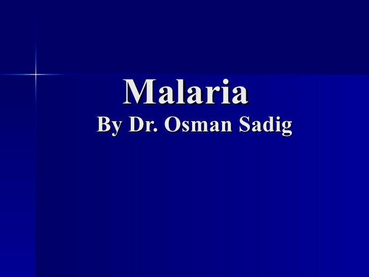 Malaria   By Dr. Osman Sadig