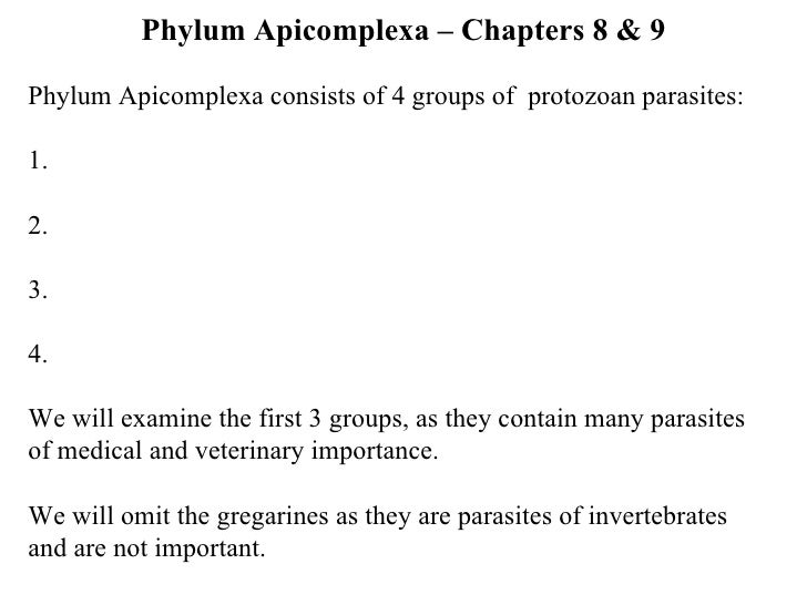 Phylum Apicomplexa – Chapters 8 & 9 Phylum Apicomplexa consists of 4 groups of  protozoan parasites: 1. 2. 3. 4. We will e...
