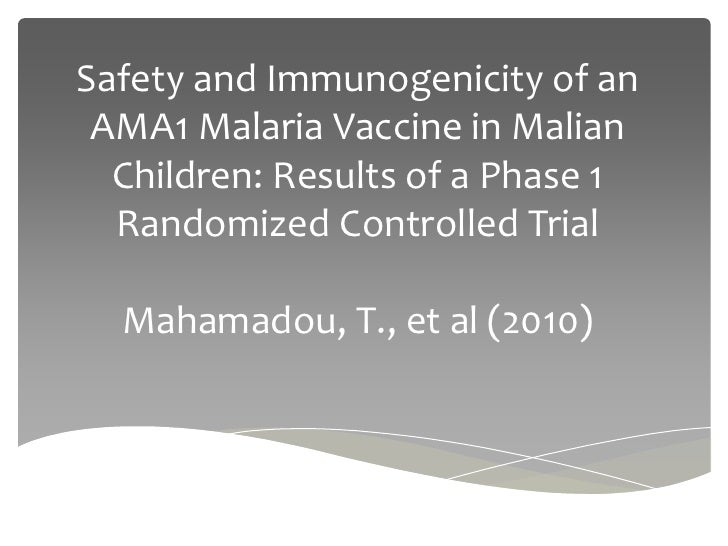 Safety and Immunogenicity of an AMA1 Malaria Vaccine in Malian  Children: Results of a Phase 1  Randomized Controlled Tria...