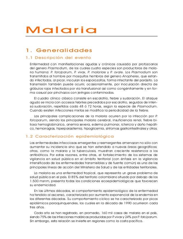 Malaria1. Generalidades1.1 Descripción del evento Enfermedad con manifestaciones agudas y crónicas causada por protozoario...