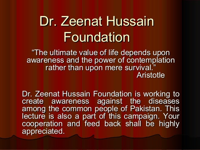 "Dr. Zeenat Hussain Foundation ""The ultimate value of life depends upon awareness and the power of contemplation rather tha..."