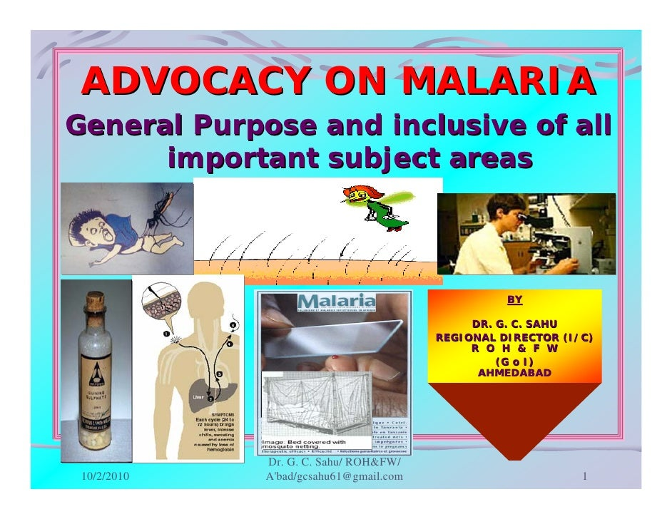 ADVOCACY ON MALARIA General Purpose and inclusive of all       important subject areas                                    ...