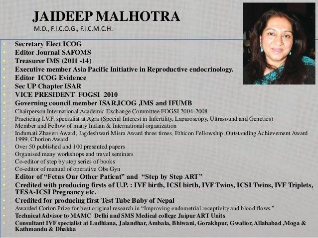 JAIDEEP MALHOTRA           M.D., F.I.C.O.G., F.I.C.M.C.H.•   Secretary Elect ICOG•   Editor Journal SAFOMS•   Treasurer IM...