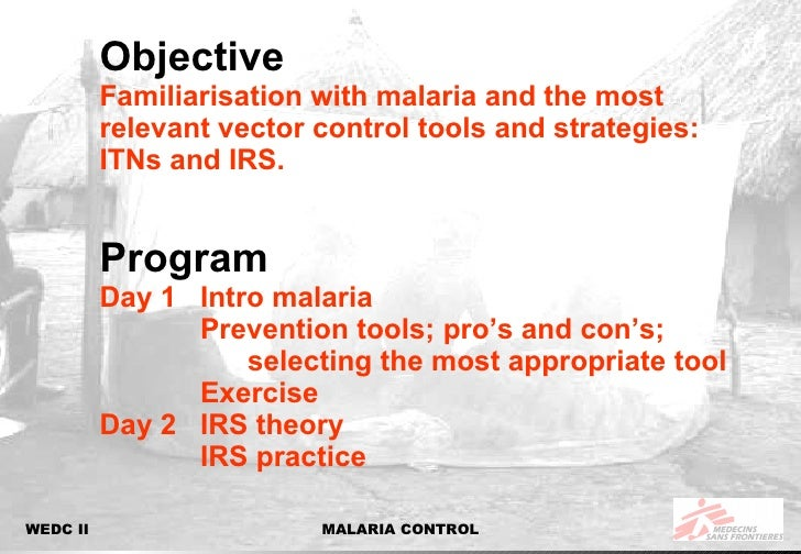 Objective Familiarisation with malaria and the most relevant vector control tools and strategies: ITNs and IRS. Program Da...
