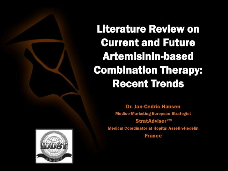 Literature Review on Current and Future Artemisinin-basedCombination Therapy:   Recent Trends           Dr. Jan-Cedric Han...