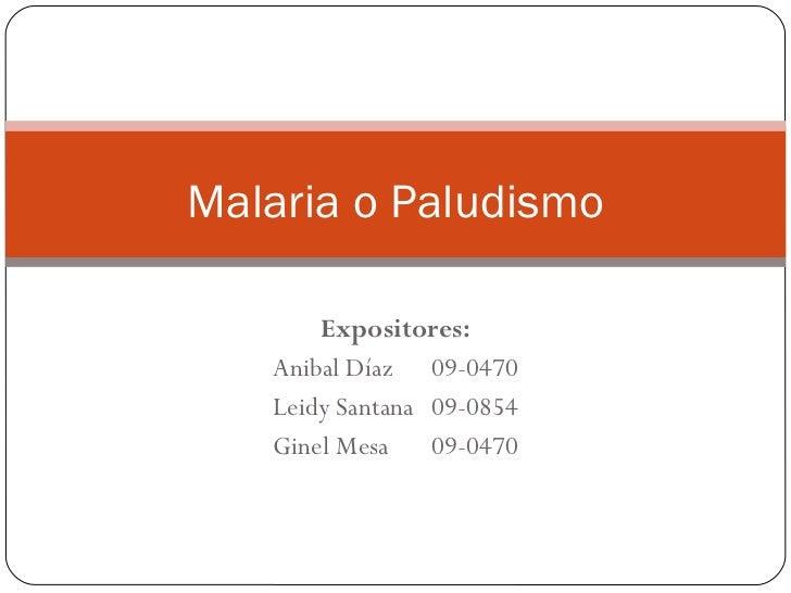 Expositores: Anibal Díaz 09-0470 Leidy Santana 09-0854 Ginel Mesa 09-0470 Malaria o Paludismo