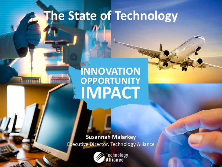 The State of Technology        INNOVATION        OPPORTUNITY        IMPACT           Susannah Malarkey   Executive Directo...