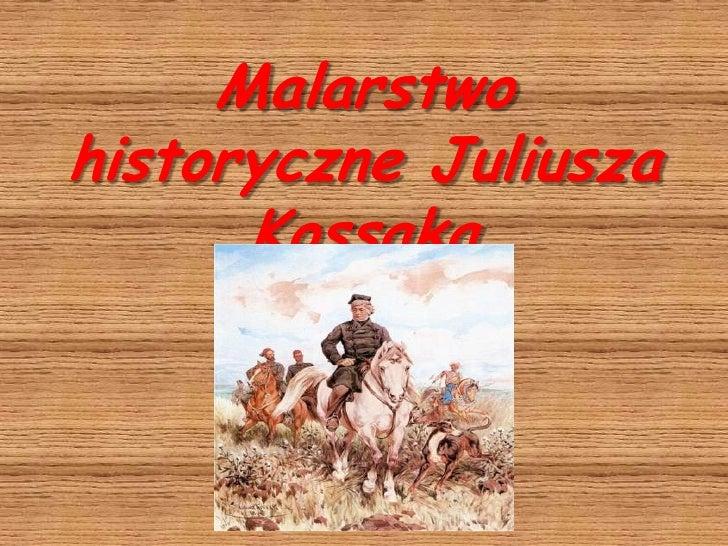 Malarstwo historyczne Juliusza Kossaka<br />